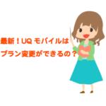 【最新】UQmobileのプラン変更の詳細!おしゃべりプラン・ぴったりプラン・たっぷりプランも変更できる?
